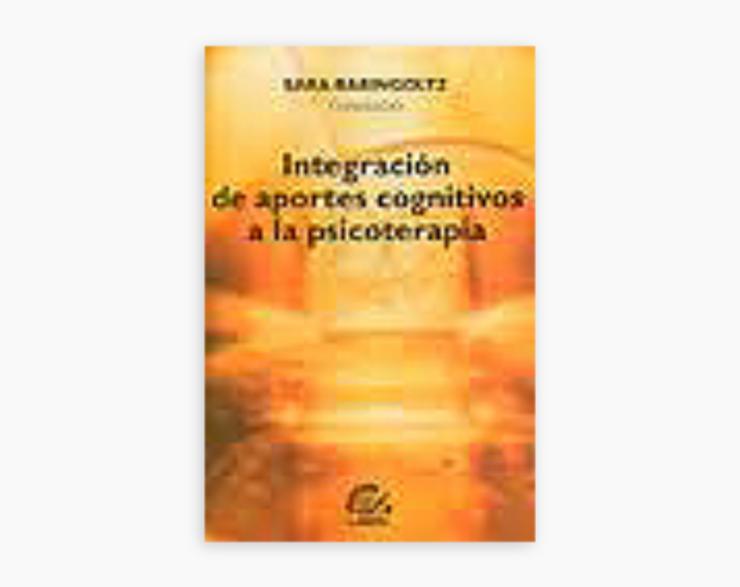 Integración de Aportes Cognitivos a la Psicoterapia. 2° Edición.