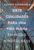 Siete Cualidades para una vida plena en Modo Mindfulness. Primera Edición 2018
